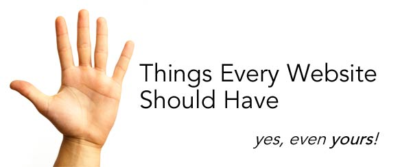 5 Things Every Website Should Have. Yes Even Yours!